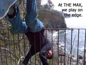 We play on the edge at THE MAX!